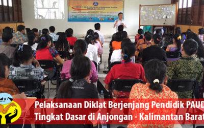 Pelaksanaan Diklat Berjenjang Pendidik PAUD tingkat Dasar di Anjongan Kalbar