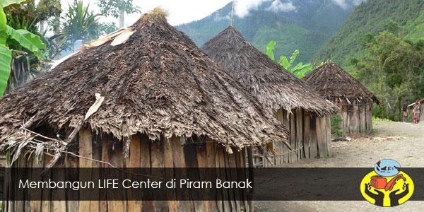 Membangun LIFE Center di Piram Banak